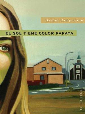 cover image of El sol tiene color papaya