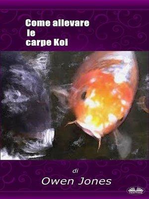 cover image of Come Allevare Le Carpe Koi
