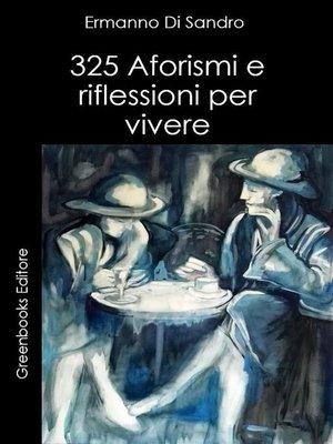 cover image of 325 Aforismi e riflessioni per vivere