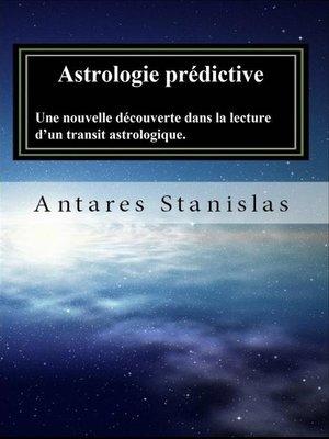 cover image of Astrologie Prédictive Une Nouvelle Découverte Dans La Lecture D'Un Transit Astrologique.