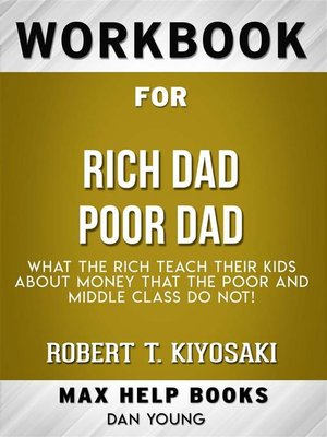 cover image of Workbook for Rich Dad Poor Dad--What the Rich Teach Their Kids About Money--That the Poor and Middle Class Do Not! by Robert T. Kiyosaki (Max Help Workbooks)