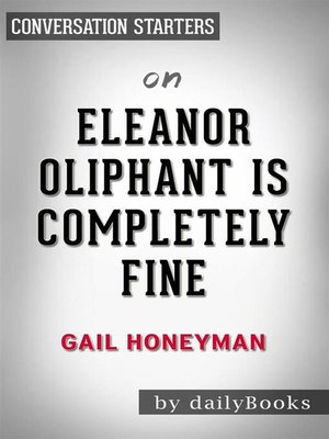 cover image of Eleanor Oliphant Is Completely Fine--A Novel by Gail Honeyman | Conversation Starters