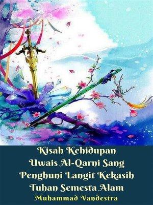 cover image of Kisah Kehidupan Uwais Al-Qarni Sang Penghuni Langit Kekasih Tuhan Semesta Alam