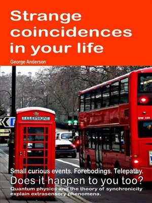 cover image of Strange coincidences in your life. Small curious events. Forebodings. Telepathy. Does it happen to you too? Quantum physics and the theory of synchronicity explain extrasensory phenomena.