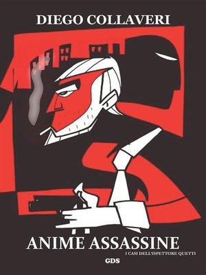 cover image of Anime assassine--I casi dell'ispettore Quetti