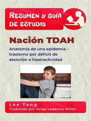 cover image of Resumen Y Guía De Estudio--Nación Tdah--Anatomía De Una Epidemia--Trastorno Por Déficit De Atención E Hiperactividad