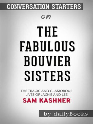 cover image of The Fabulous Bouvier Sisters--The Tragic and Glamorous Lives of Jackie and Le​​​​​​​ by Sam Kashner​​​​​​​ | Conversation Starters