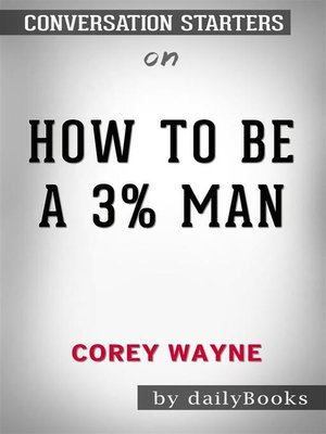 cover image of How to Be a 3% Man, Winning the Heart of the Woman of Your Dreams by Corey Wayne | Conversation Starters