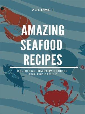 cover image of Amazing Seafood Recipes-- Volume I