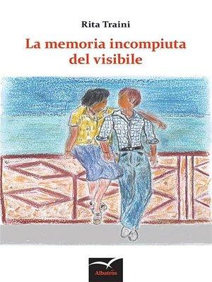 cover image of La memoria incompiuta del visibile