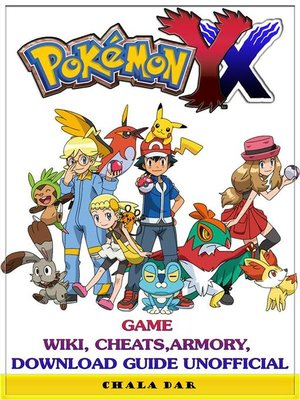 Pokemon xy game wiki, cheats, armory, download guide unofficial.