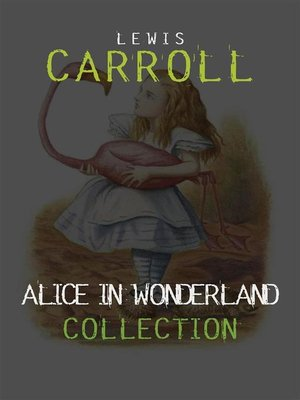 cover image of Alice in Wonderland--The Complete Collection + a Biography of the Author (The Greatest Fictional Characters of All Time)