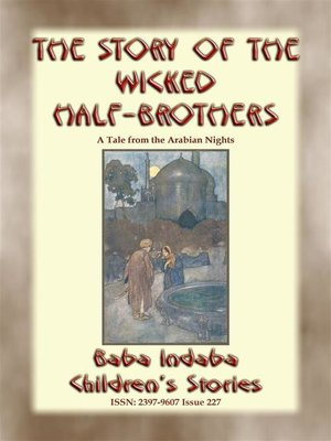 cover image of THE STORY OF THE WICKED HALF-BROTHERS and THE PRINCESS OF DERYABAR – Two Children's Stories from 1001 Arabian Nights
