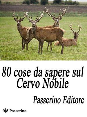 cover image of 80 cose da sapere sul Cervo Nobile