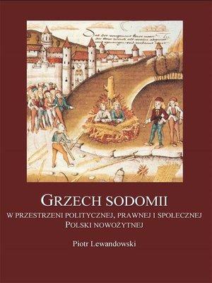 cover image of Grzech sodomii w przestrzeni politycznej, prawnej i społecznej Polski nowożytnej