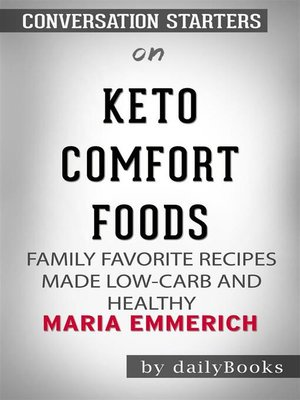 cover image of Keto Comfort Foods--Family Favorite Recipes Made Low-Carb and Healthy​​​​​​​ by Maria Emmerich​​​​​​​ | Conversation Starters