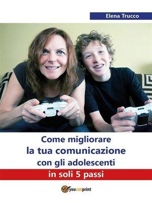 cover image of Come migliorare la tua comunicazione con gli adolescenti in soli 5 passi