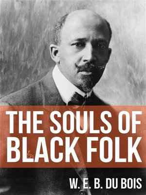 the souls of black folk by w.e.b. du bois essay The souls of black folk by w e b du bois essay keywords: 20th of the sons of master and man, the souls of black folk, lit2go edition.