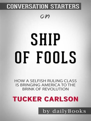 cover image of Ship of Fools--How a Selfish Ruling Class Is Bringing America to the Brink of Revolution by Tucker Carlson | Conversation Starters