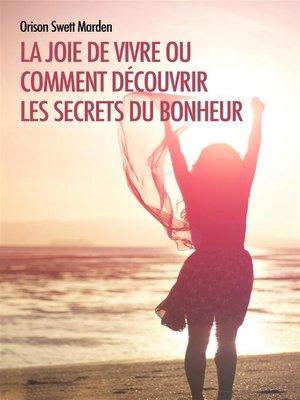 cover image of La joie de vivre ou comment découvrir les Secrets du Bonheur