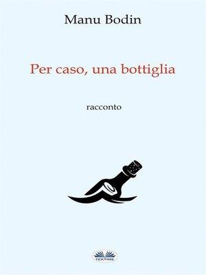 cover image of Per Caso, Una Bottiglia