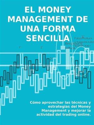 cover image of EL MONEY MANAGEMENT DE UNA FORMA SENCILLA. Cómo aprovechar las técnicas y estrategias del Money Management y mejorar la actividad del trading online.