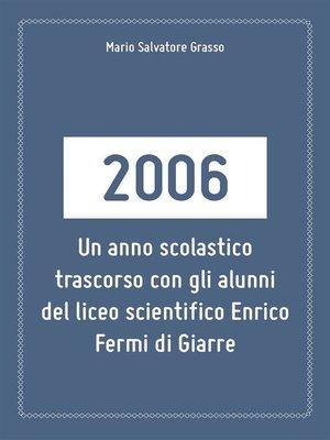 cover image of 2006--un anno scolastico trascorso con gli alunni del liceo scientifico Enrico Fermi di Giarre.