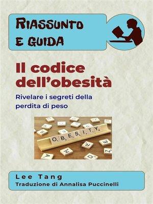cover image of Riassunto E Guida – Il Codice Dell'Obesità--Rivelare I Segreti Della Perdita Di Peso