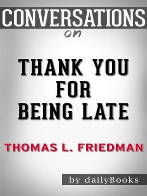cover image of Thank You for Being Late--An Optimist's Guide to Thriving in the Age of Accelerations (Version 2.0, With a New Afterword) by Thomas L. Friedman | Conversation Starters
