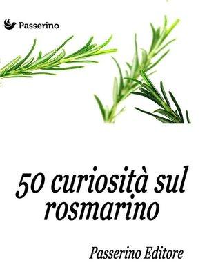 cover image of 50 curiosità sul rosmarino