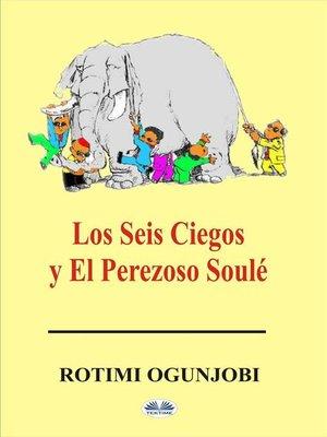 cover image of Los Seis Ciegos Y El Perezoso Soulé
