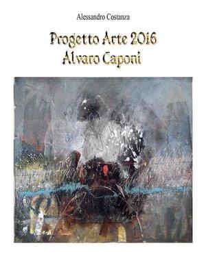 cover image of Progetto Arte 2016--Alvaro Caponi