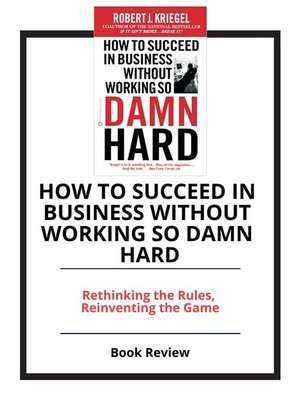 cover image of How to Succeed in Business Without Working So Damn Hard