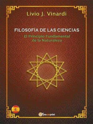 cover image of FILOSOFÍA DE LAS CIENCIAS – El Principio Fundamental de la Naturaleza (EN ESPAÑOL)