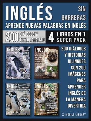 cover image of Inglés Sin Barreras--Aprende Nuevas Palabras en Inglés (4 Libros en 1 Super Pack)