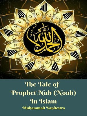 cover image of The Tale of Prophet Nuh (Noah) In Islam