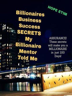 cover image of Billionaires Business Success Secrets My Billionaire Mentor Told Me