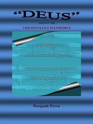 """cover image of """"Deus"""" andante per violoncello e pianoforte (spartito per violoncello e per pianoforte)"""