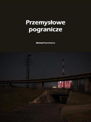 cover image of Przemysłowe pogranicze