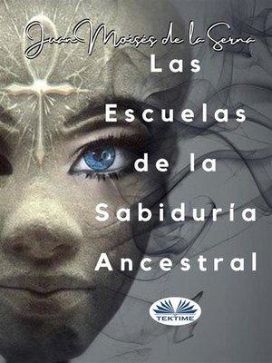 cover image of Las Escuelas De La Sabiduría Ancestral