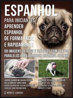cover image of Espanhol para iniciantes--Aprender espanhol de forma fácil e rapidamente com Pugs