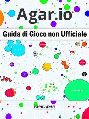 cover image of Agar.io Guida Di Gioco Non Ufficiale