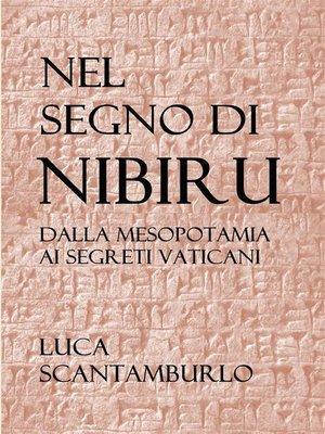 cover image of Nel segno di Nibiru. Dalla Mesopotamia ai segreti vaticani.