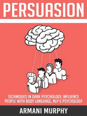 cover image of Persuasion--Techniques in Dark Psychology, Influence People With Body Language, NLP & Psychology