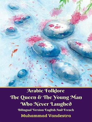 cover image of Arabic Folklore the Queen and the Young Man Who Never Laughed Bilingual Version English and French