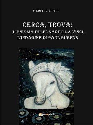 cover image of Cerca, trova--l'enigma di Leonardo Da Vinci, l'indagine di Paul Rubens