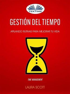cover image of Gestión del tiempo--Apilando Rutinas Para Mejorar Tu Vida (Time Management)