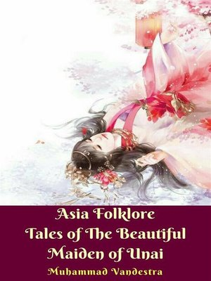 cover image of Asia Folklore Tales of the Beautiful Maiden of Unai