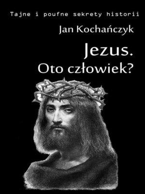 cover image of Jezus. Oto człowiek?