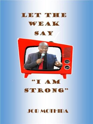 cover image of Let the weak say I am strong